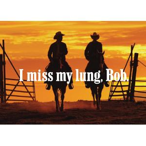 I Miss My Lung, Bob Postcard