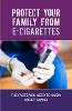 Protect Your Family from E-cigarettes / Brochure