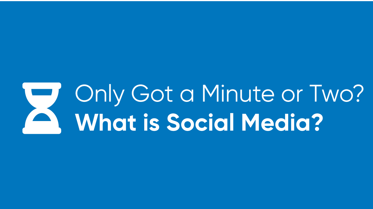 Only Got a Minute or Two? - What is Social Media?