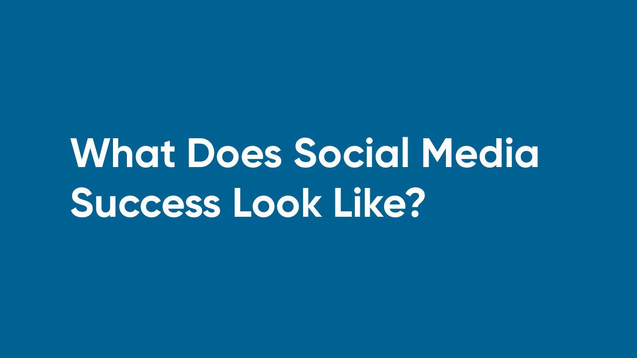 What Does Social Media Success Look Like?