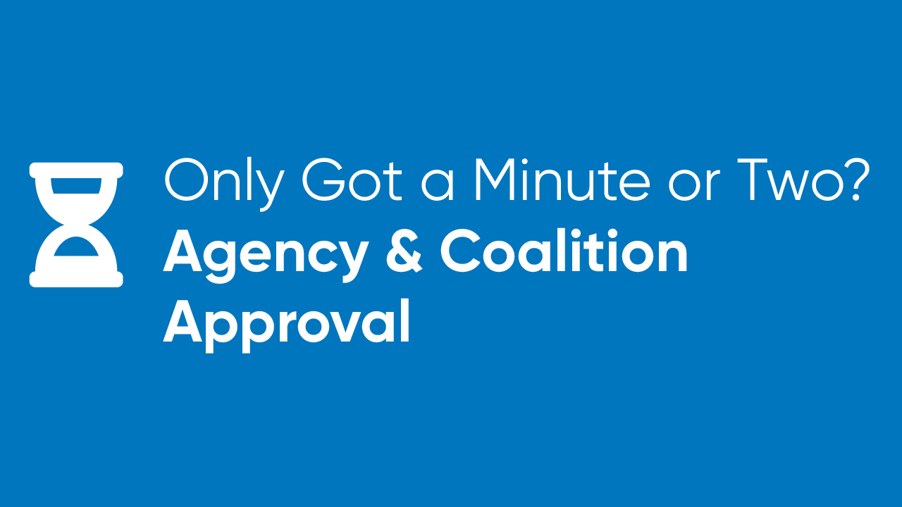 Only Got a Minute or Two? - Agency and Coalition Approval