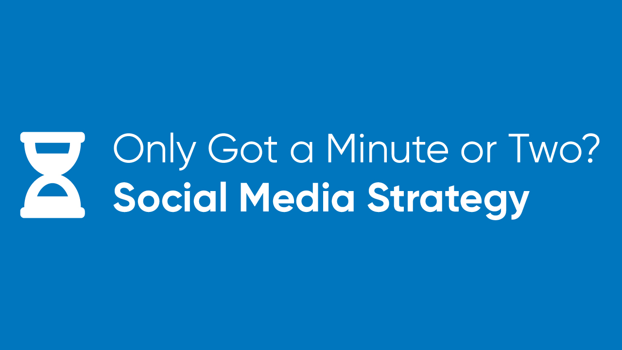 Only Got a Minute or Two? - Social Media Strategy