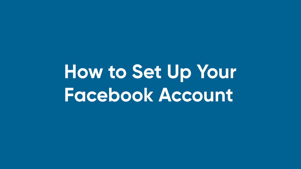How to Set Up Your Facebook Account