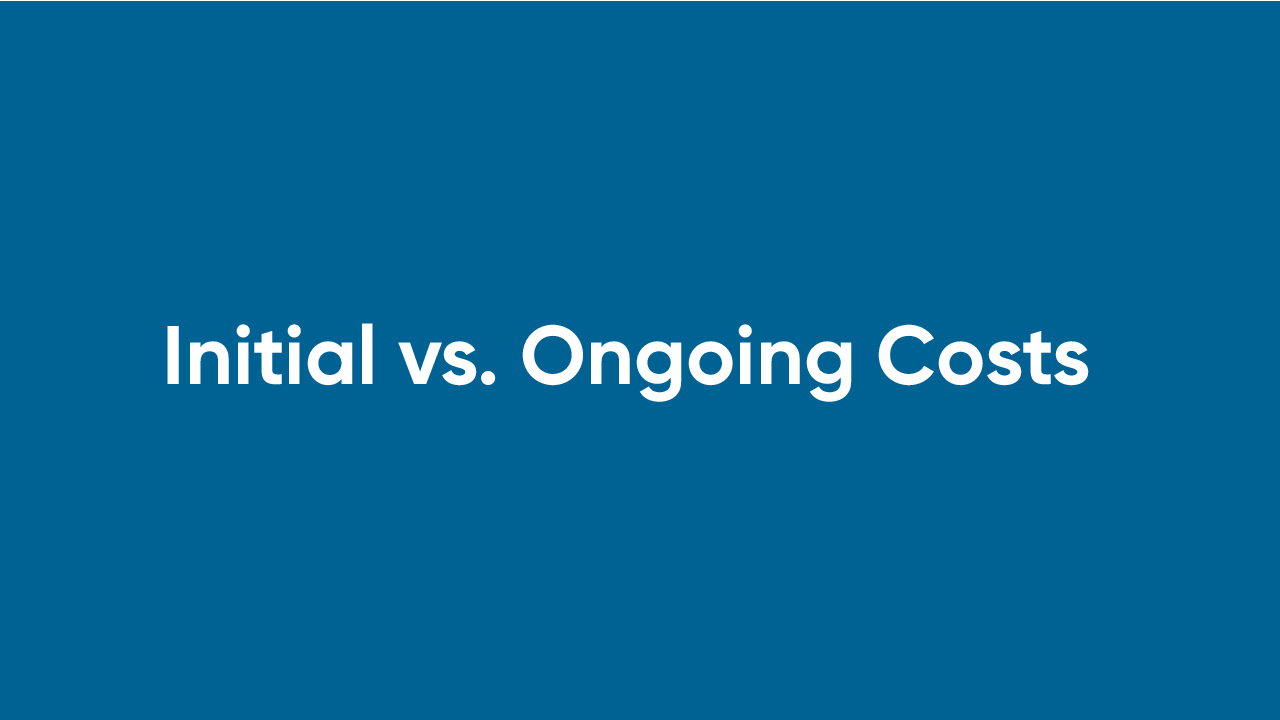 Initial vs. Ongoing Costs