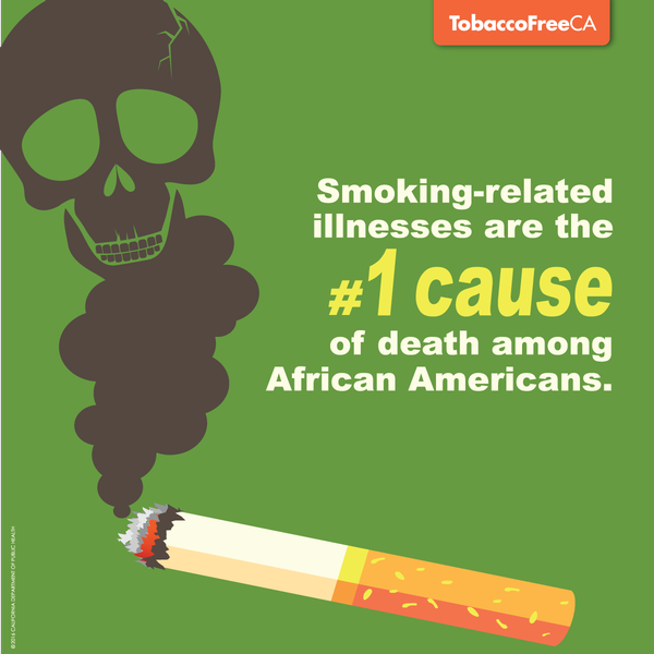 Smoking-related illnesses are the #1 cause of death among African Americans.
